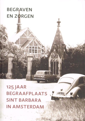 Begraven en zorgen - 125 jaar begraafplaats Sint Barbara in Amsterdam