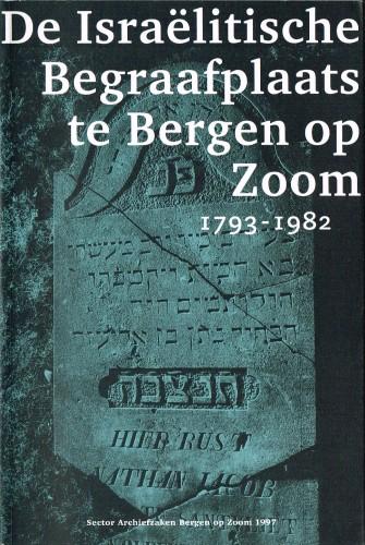 De Israëlitische Begraafplaats te Bergen op Zoom 1793-1982