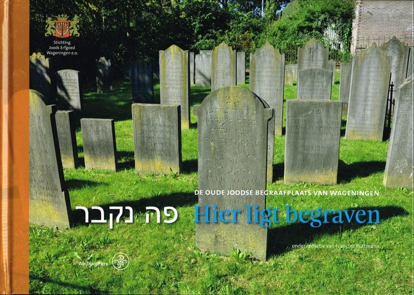Hier ligt begraven - De Oude Joodse begraafplaats van Wageningen